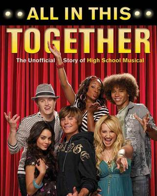 All In This Together: The Unofficial Story of High School Musical (Paperback)