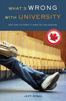 What's Wrong With University: And How to Make it Work For You Anyway (Paperback)
