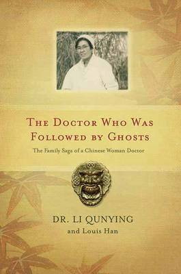 The Doctor Who Was Followed By Ghosts: The Family Saga of a Chinese Woman Doctor (Hardback)