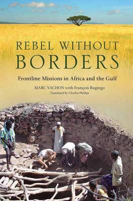 Rebel Without Borders: Behind the Lines with Doctors Without Borders (Hardback)