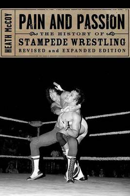Pain And Passion: The History of Stampede Wrestling (Paperback)