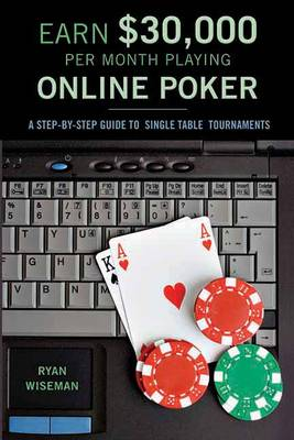 Earn GBP30,000 Per Month Playing Online Poker: A Step-by-Step Guide to Single-Table Tournaments (Paperback)