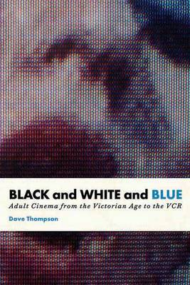 Black And White And Blue: Adult Cinema from the Victorian Age to the VCR (Paperback)