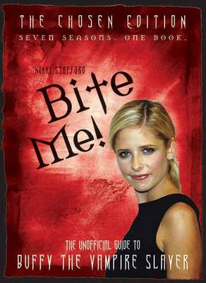 Bite Me!: The 10th Buffyversary Guide to the World of Buffy the Vampire Slayer (Paperback)