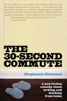 The 30 Second Commute: The Perks and Perils of Being a Freelance Writer (Paperback)