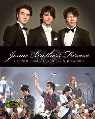 The Jonas Brothers Forever: The Unofficial Story of Kevin, Joe and Nick (Paperback)