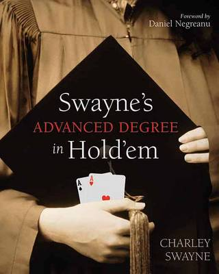 Swayne's Advanced Degree Hold'em: An Advanced Poker Degree for the Serious Player (Paperback)