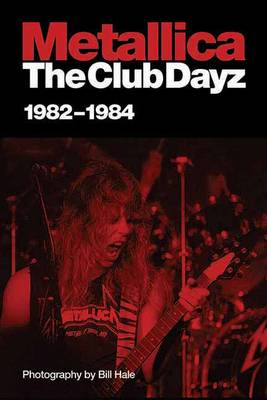 Metallica: The Club Dayz '82-'84 (Paperback)
