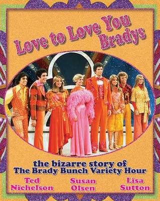 Love To Love You Bradys: The Bizarre Story of The Brady Bunch Variety Hour (Paperback)