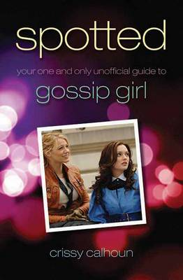 Spotted: Your One and Only Unofficial Guide to Gossip Girl (Paperback)