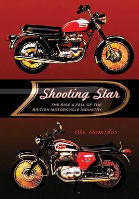 Shooting Star: The Rise and Fall of the British Motorcycle Industry (Hardback)