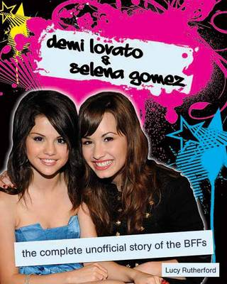 Demi Lovato & Selena Gomez: The Unofficial Story (Paperback)
