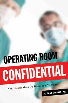 Operating Room Confidential: What Really Goes On When You Go under (Paperback)