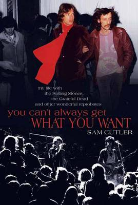 You Can't Always Get What You Want: My Life with the Rolling Stones, the Grateful Dead and Other Wonderful Reprobates (Paperback)