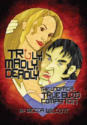 Truly, Madly, Deadly: The Unofficial True Blood Companion (Paperback)