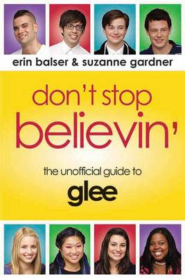 Don't Stop Believin': The Unofficial Guide to Glee (Paperback)