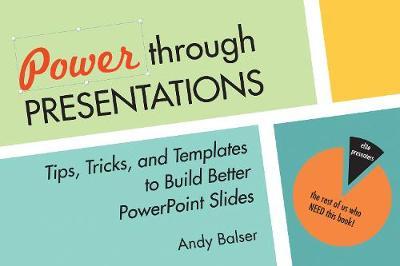Power Through Presentations: Tips and Tricks to Build a Better Slide Deck (Paperback)