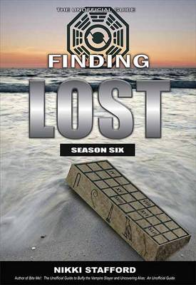 Finding Lost - Season Six: The Unofficial Guide (Paperback)