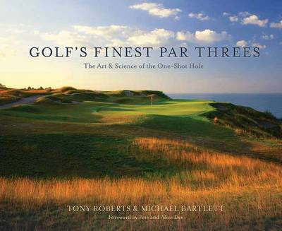 Golf's Finest Par Threes: The Art and Science of the One-Shot Hole (Hardback)
