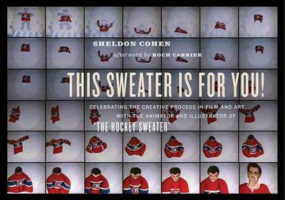 This Sweater Is For You!: Celebrating the Creative Process in Film and Art with the Animator and Illustrator of 'The Hockey Sweater' (Paperback)