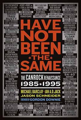 Have Not Been The Same: The CanRock Renaissance 1985-1995 (Paperback)