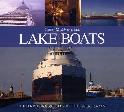 Lake Boats: The Romance of the Great Inland Sea (Hardback)