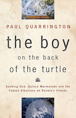 The Boy on the Back of the Turtle: Seeking God, Quince Marmalade, and the Fabled Albatross on Darwin's Islands (Paperback)