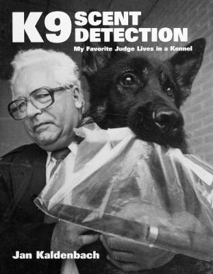 K9 Scent Detection: My Favourite Judge Lives in a Kennel (Hardback)