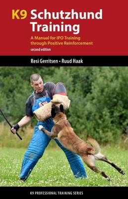 K9 Schutzhund Training: A Manual for Ipo Training Through Positive Reinforcement - K9 Professional Training (Paperback)