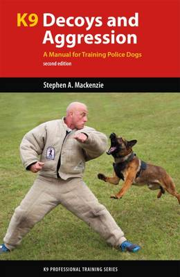 K9 Decoys and Aggression: A Manual for Training Police Dogs - K9 Professional Training (Paperback)