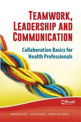 Teamwork, Leadership and Communication: Collaboration Basics for Health Professionals (Paperback)