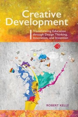 Creative Development: Transforming Education Through Design Thinking, Innovation, and Invention (Paperback)