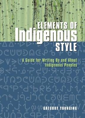 Elements of Indigenous Style: A Guide for Writing by and about Indigenous Peoples (Paperback)