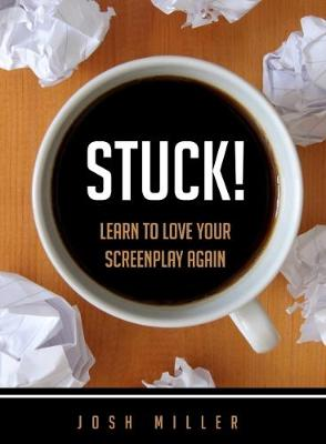 Stuck!: Learn to Love Your Screenplay Again (Paperback)
