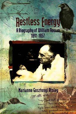 Restless Energy: A Biography of William Rowan 1891a1957 (Paperback)