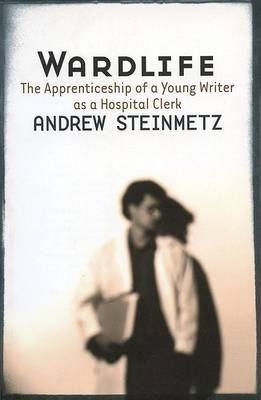 Wardlife: The Apprenticeship of a Young Writer as a Hospital Clerk (Paperback)