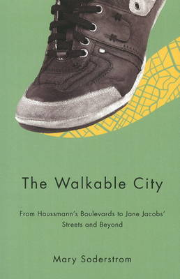 Walkable City: From Haussmann's Boulevards to Jane Jacobs' Streets and Beyond (Paperback)