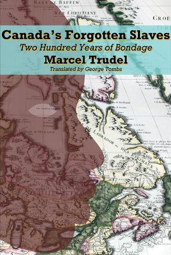 Canada's Forgotten Slaves: Two Hundred Years of Bondage (Paperback)