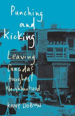 Punching and Kicking: Leaving Canada's Toughest Neighbourhood (Paperback)