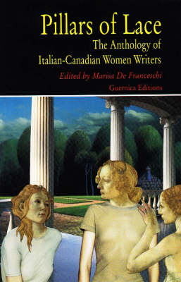 Pillars of Lace: The Anthology of Italian-Canadian Women Writers (Paperback)