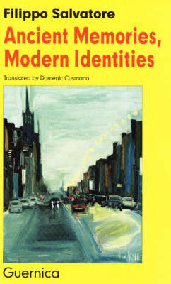 Ancient Memories, Modern Identities: Italian Roots in Contemporary Canadian Authors - Essays S. No. 35 (Paperback)