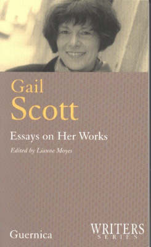 Gail Scott: Essays on Her Works - Writers (Paperback)