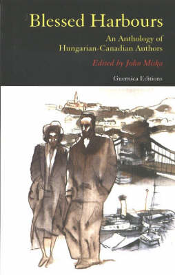 Blessed Harbours: An Anthology of Hungarian-Canadian Authors (Paperback)