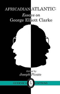 Africadian Atlantic: Essays on George Elliott Clarke (Paperback)