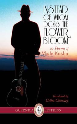 Instead of Whom Does the Flower Bloom: The Poems of Vlado Kreslin (Paperback)