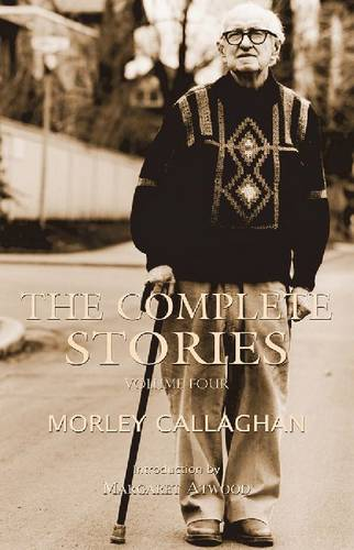 The Complete Stories of Morley Callaghan, Volume Four (Paperback)
