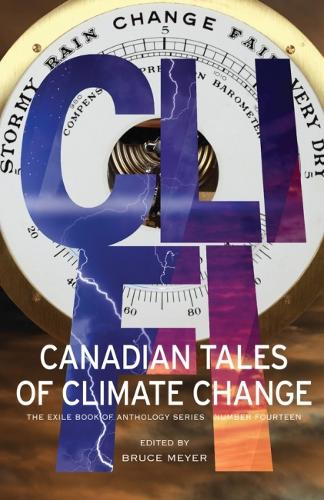 CLI-FI: Canadian Tales of Climate Change - The Exile Book of Anthology Series (Paperback)