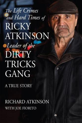 The Life Crimes and Hard Times of Ricky Atkinson, Leader of the Dirty Tricks Gang (Hardback)