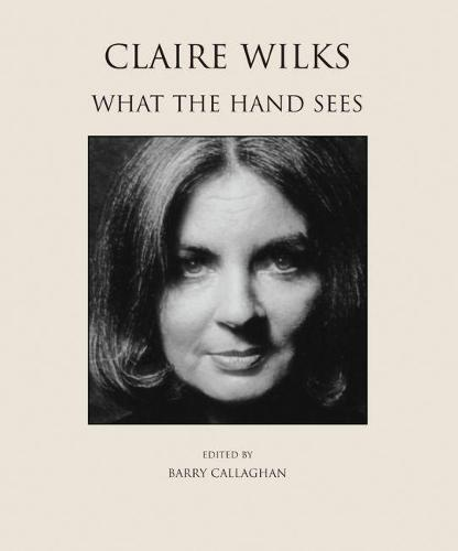 Claire Wilks: What the Hand Sees (Paperback)