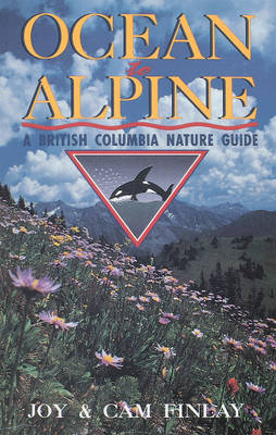Ocean to Alpine: A British Columbia Nature Guide (Paperback)